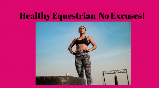 Healthy Equestrian-No Excuses!