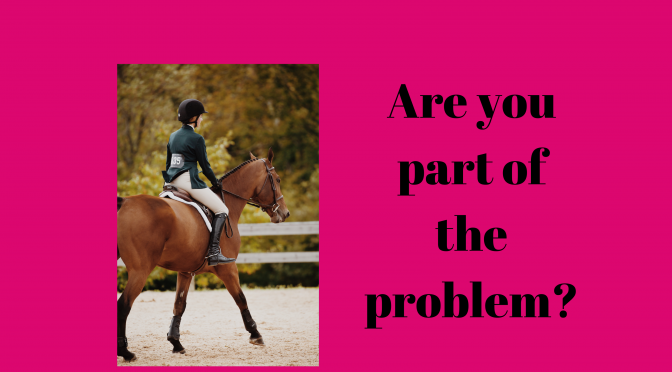Are you part of the problem?