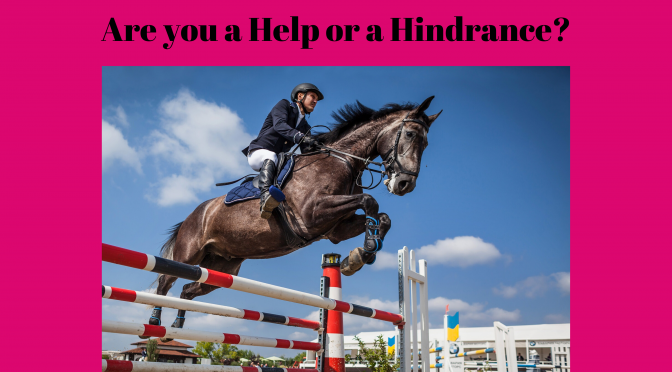 Are you a Help or a Hindrance?