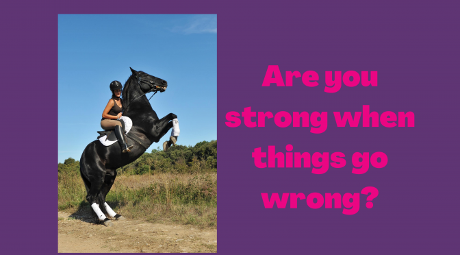 Are you strong when things go wrong?