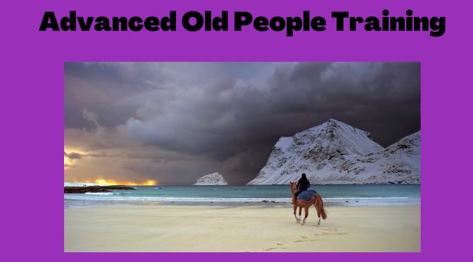 Advanced Old People Training