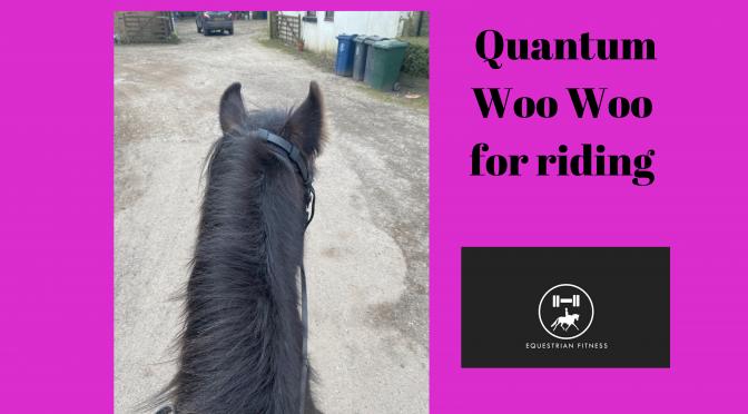 Quantum Woo Woo for Riding